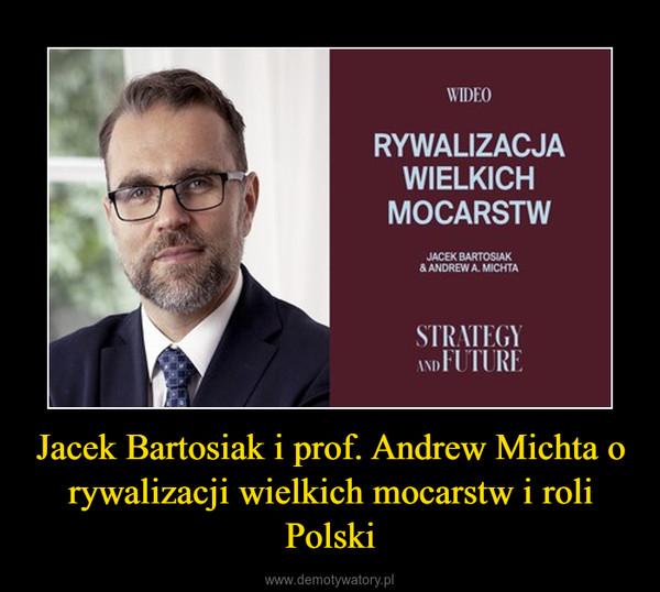 Jacek Bartosiak i prof. Andrew Michta o rywalizacji wielkich mocarstw i roli Polski –