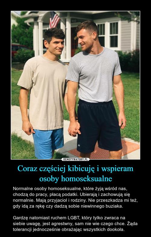 Coraz częściej kibicuję i wspieram osoby homoseksualne