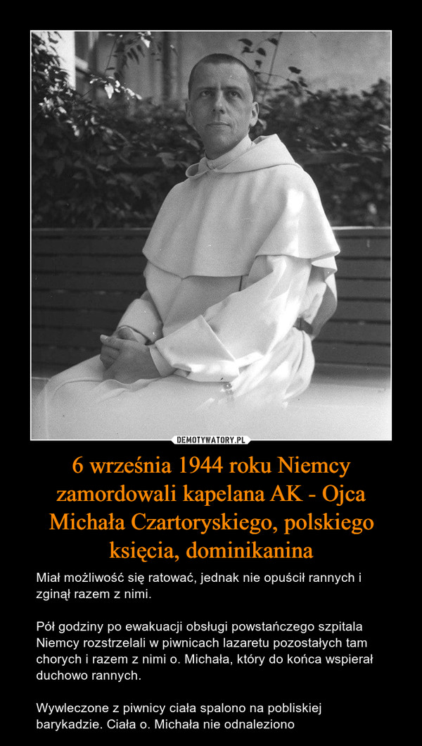 6 września 1944 roku Niemcy zamordowali kapelana AK - Ojca Michała Czartoryskiego, polskiego księcia, dominikanina – Miał możliwość się ratować, jednak nie opuścił rannych i zginął razem z nimi.Pół godziny po ewakuacji obsługi powstańczego szpitala Niemcy rozstrzelali w piwnicach lazaretu pozostałych tam chorych i razem z nimi o. Michała, który do końca wspierał duchowo rannych.Wywleczone z piwnicy ciała spalono na pobliskiej barykadzie. Ciała o. Michała nie odnaleziono