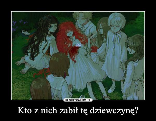 Kto z nich zabił tę dziewczynę? –