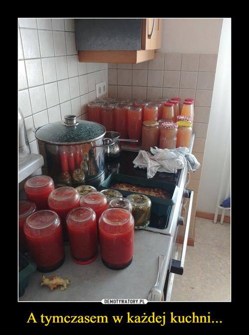 A tymczasem w każdej kuchni...