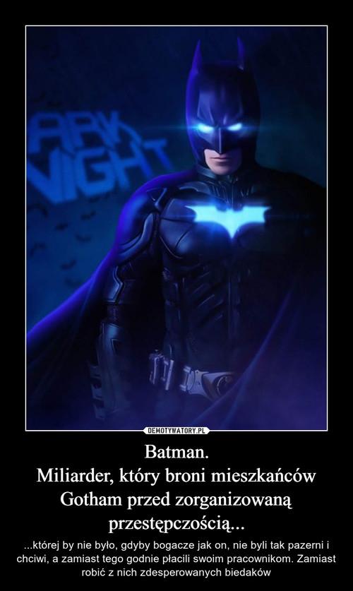 Batman. Miliarder, który broni mieszkańców Gotham przed zorganizowaną przestępczością...