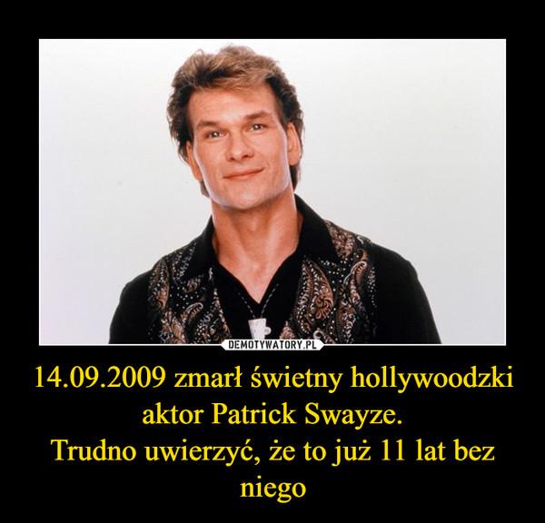 14.09.2009 zmarł świetny hollywoodzki aktor Patrick Swayze.Trudno uwierzyć, że to już 11 lat bez niego –