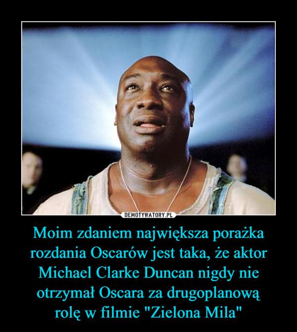 """Moim zdaniem największa porażka rozdania Oscarów jest taka, że aktor Michael Clarke Duncan nigdy nie otrzymał Oscara za drugoplanowąrolę w filmie """"Zielona Mila"""" –"""