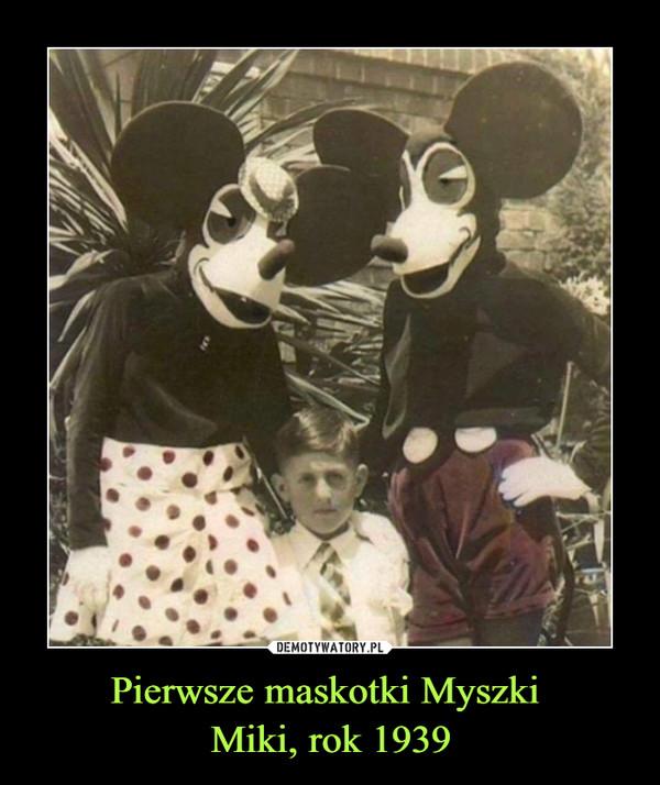Pierwsze maskotki Myszki Miki, rok 1939 –