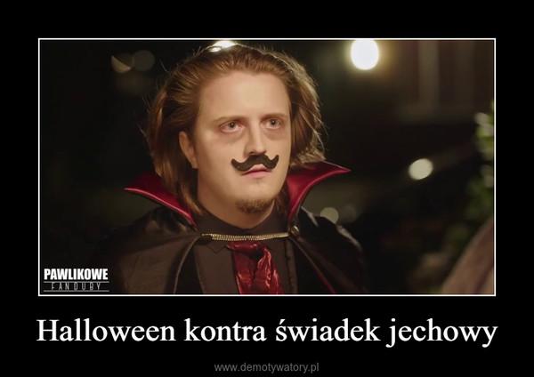 Halloween kontra świadek jechowy –