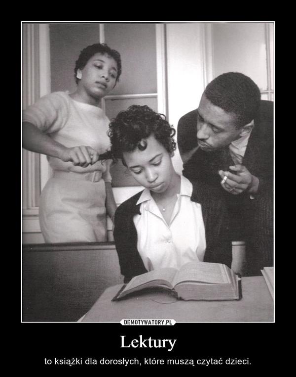 Lektury – to książki dla dorosłych, które muszą czytać dzieci.