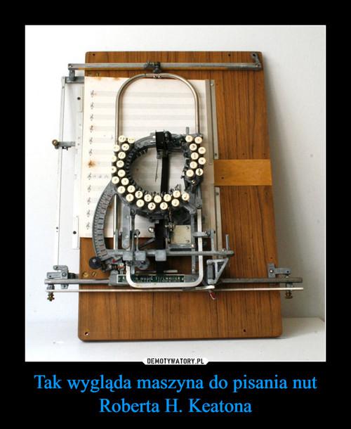 Tak wygląda maszyna do pisania nut Roberta H. Keatona