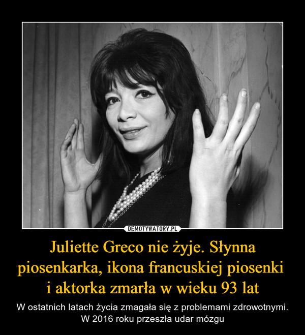 Juliette Greco nie żyje. Słynna piosenkarka, ikona francuskiej piosenki i aktorka zmarła w wieku 93 lat – W ostatnich latach życia zmagała się z problemami zdrowotnymi. W 2016 roku przeszła udar mózgu