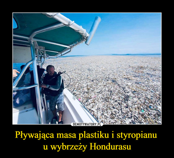 Pływająca masa plastiku i styropianu u wybrzeży Hondurasu –