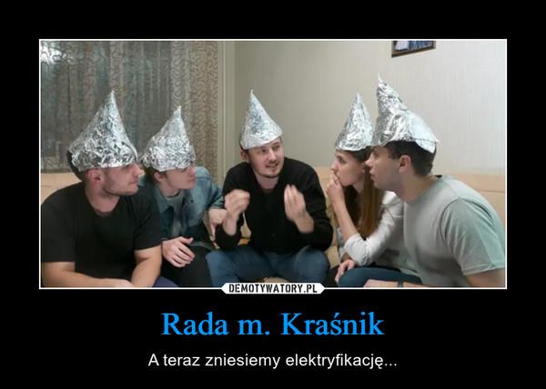 Rada m. Kraśnik – A teraz zniesiemy elektryfikację...
