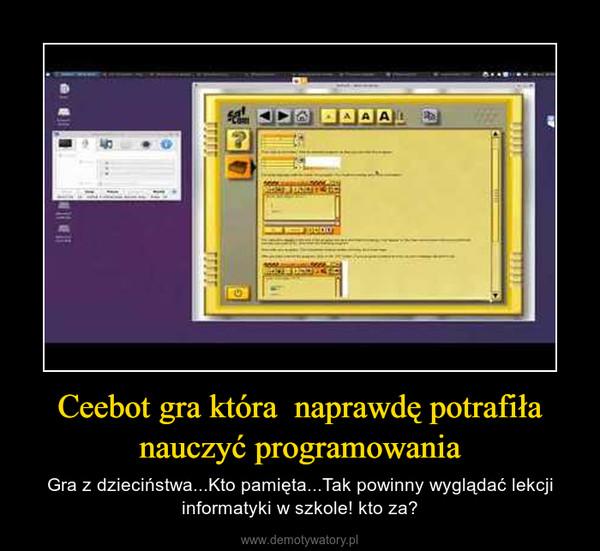 Ceebot gra która  naprawdę potrafiła nauczyć programowania – Gra z dzieciństwa...Kto pamięta...Tak powinny wyglądać lekcji informatyki w szkole! kto za?
