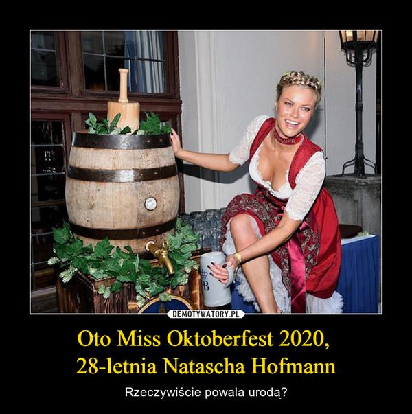 Oto Miss Oktoberfest 2020, 28-letnia Natascha Hofmann – Rzeczywiście powala urodą?
