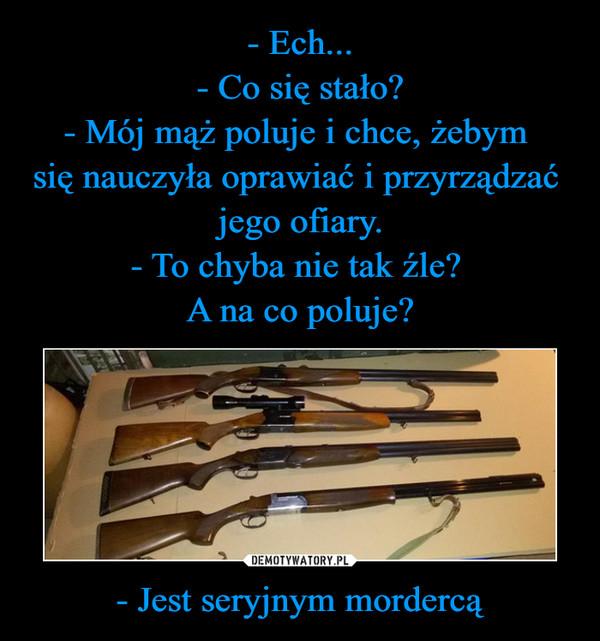 - Jest seryjnym mordercą –