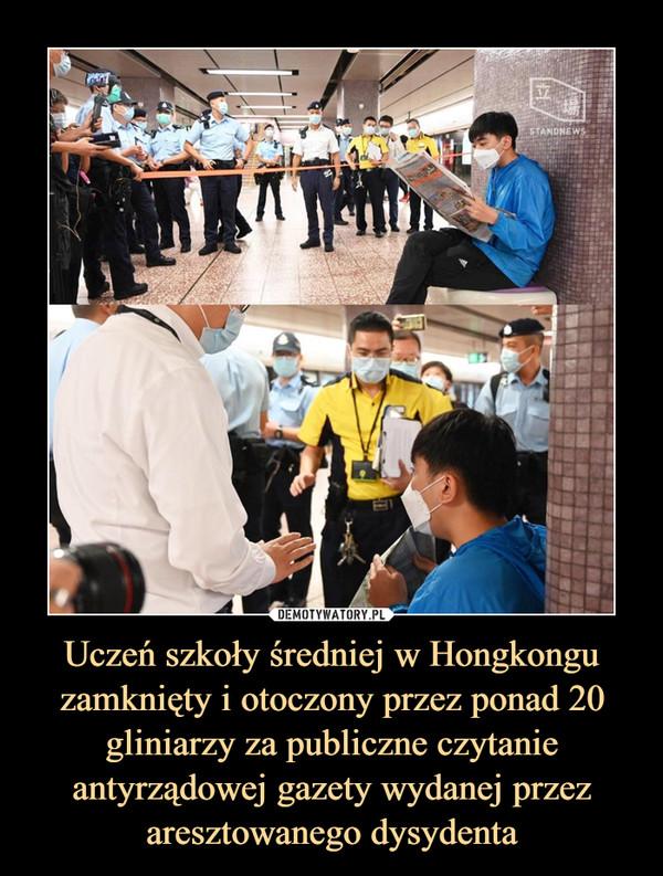 Uczeń szkoły średniej w Hongkongu zamknięty i otoczony przez ponad 20 gliniarzy za publiczne czytanie antyrządowej gazety wydanej przez aresztowanego dysydenta –