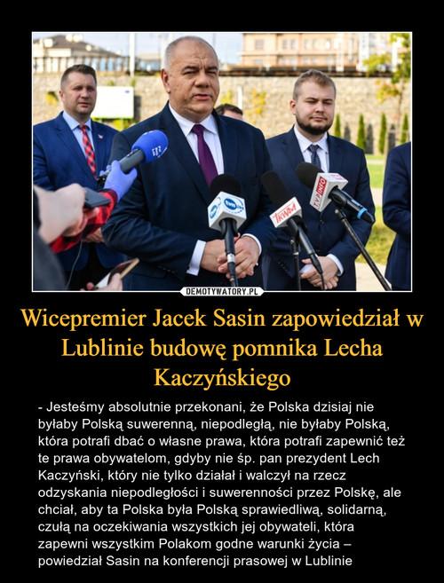 Wicepremier Jacek Sasin zapowiedział w Lublinie budowę pomnika Lecha Kaczyńskiego