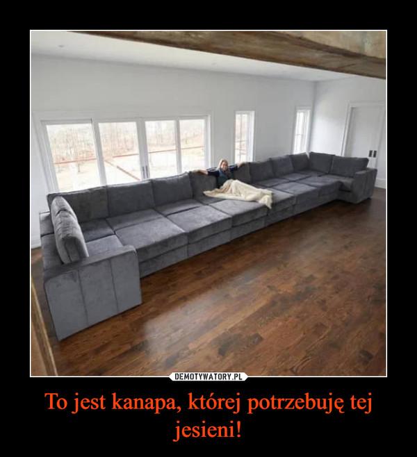 To jest kanapa, której potrzebuję tej jesieni! –