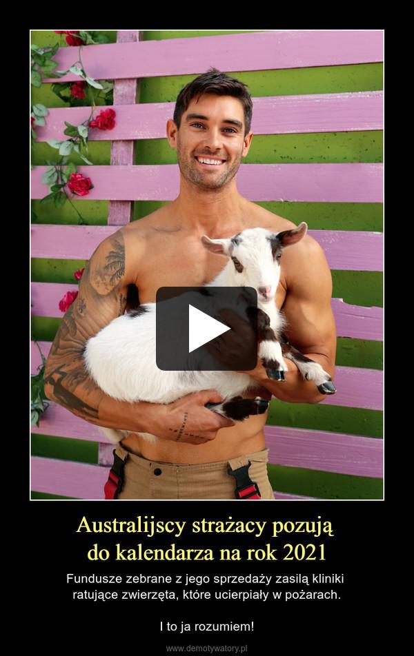 Australijscy strażacy pozują do kalendarza na rok 2021 – Fundusze zebrane z jego sprzedaży zasilą kliniki ratujące zwierzęta, które ucierpiały w pożarach.I to ja rozumiem!