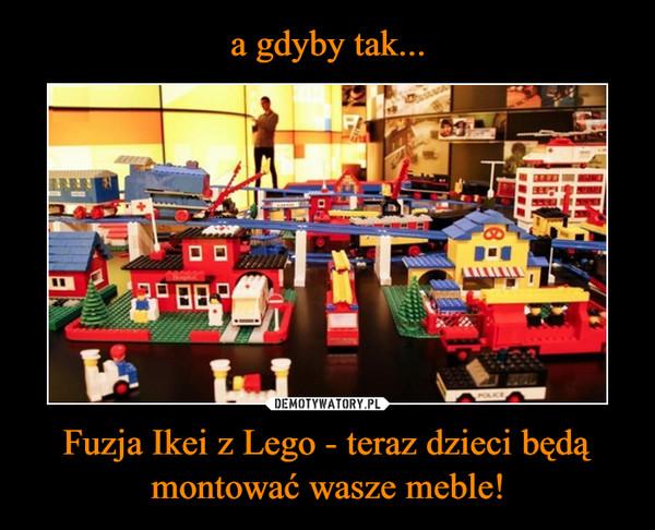 Fuzja Ikei z Lego - teraz dzieci będą montować wasze meble! –