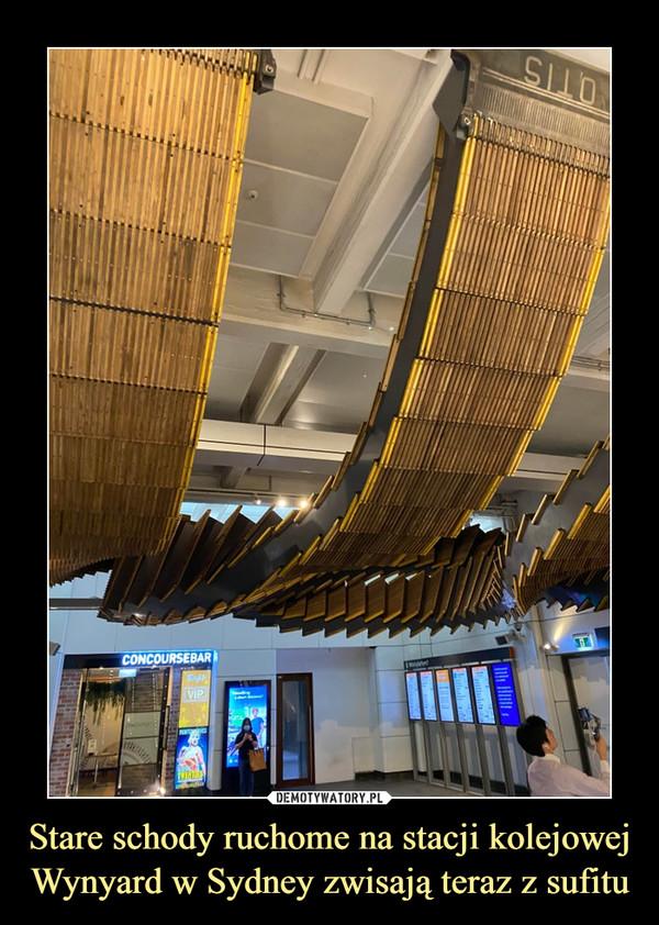 Stare schody ruchome na stacji kolejowej Wynyard w Sydney zwisają teraz z sufitu –