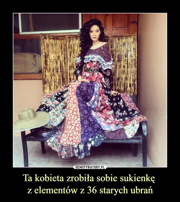 Ta kobieta zrobiła sobie sukienkę z elementów z 36 starych ubrań –
