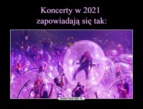 Koncerty w 2021  zapowiadają się tak: