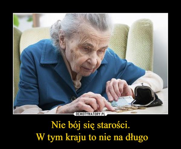 Nie bój się starości. W tym kraju to nie na długo –