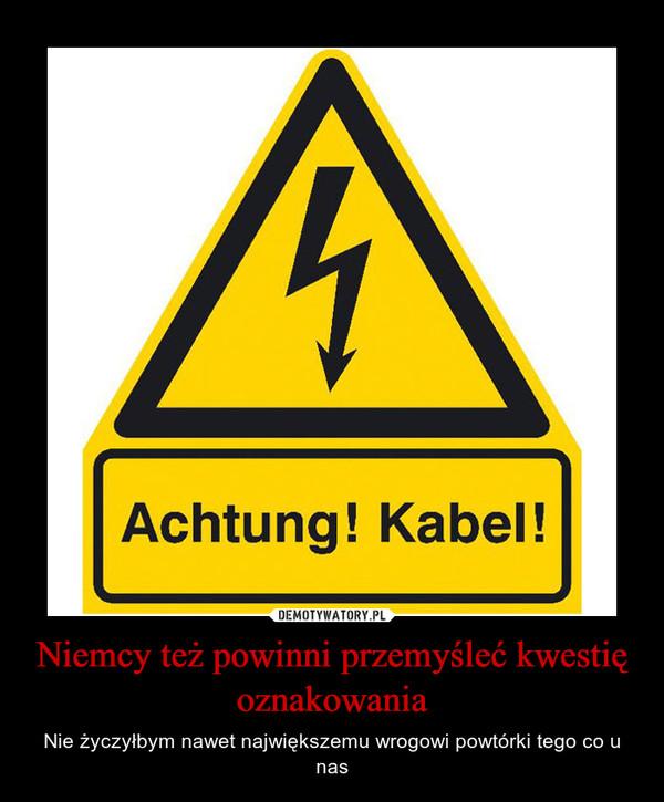 Niemcy też powinni przemyśleć kwestię oznakowania – Nie życzyłbym nawet największemu wrogowi powtórki tego co u nas