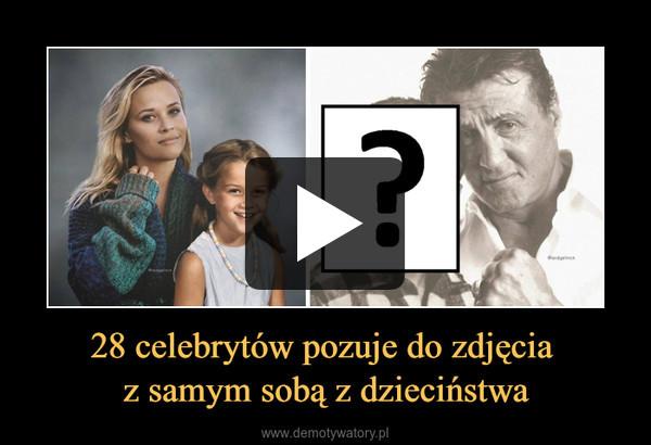28 celebrytów pozuje do zdjęcia z samym sobą z dzieciństwa –