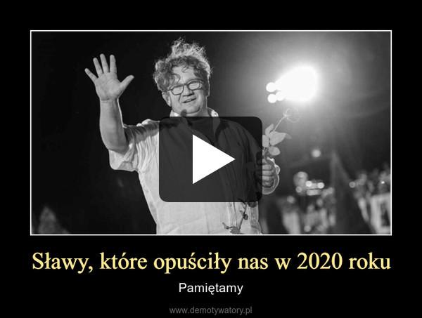 Sławy, które opuściły nas w 2020 roku – Pamiętamy