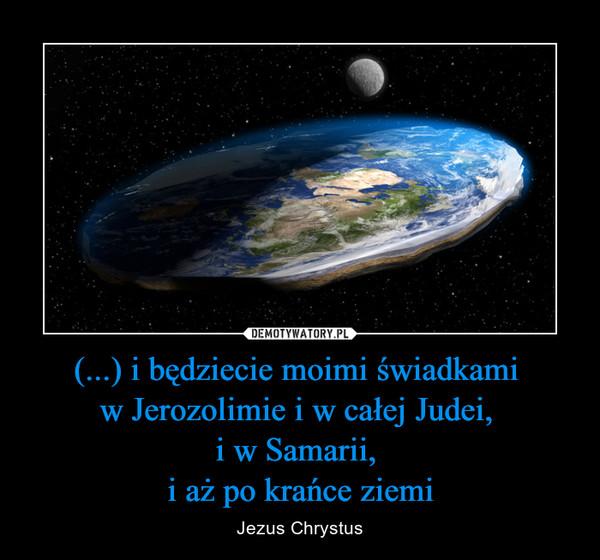 (...) i będziecie moimi świadkami w Jerozolimie i w całej Judei, i w Samarii, i aż po krańce ziemi – Jezus Chrystus