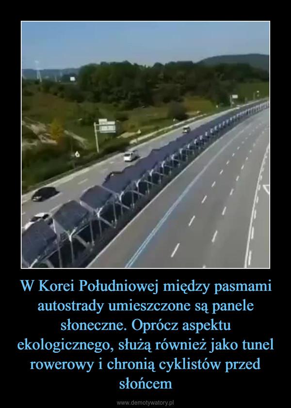 W Korei Południowej między pasmami autostrady umieszczone są panele słoneczne. Oprócz aspektu ekologicznego, służą również jako tunel rowerowy i chronią cyklistów przed słońcem –