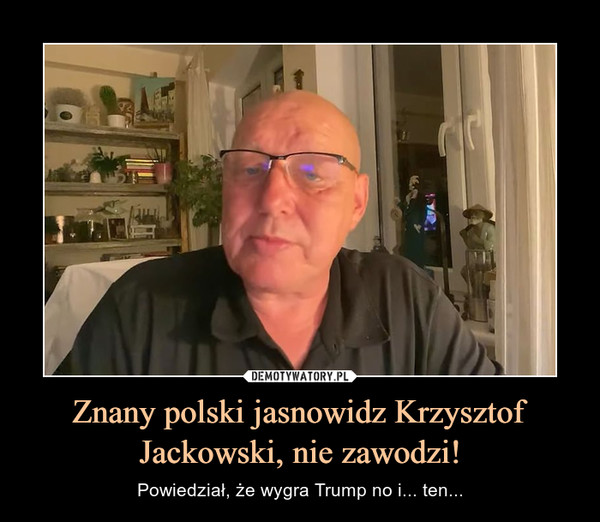 Znany polski jasnowidz Krzysztof Jackowski, nie zawodzi! – Powiedział, że wygra Trump no i... ten...