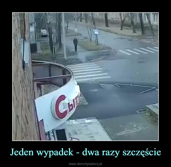 Jeden wypadek - dwa razy szczęście –