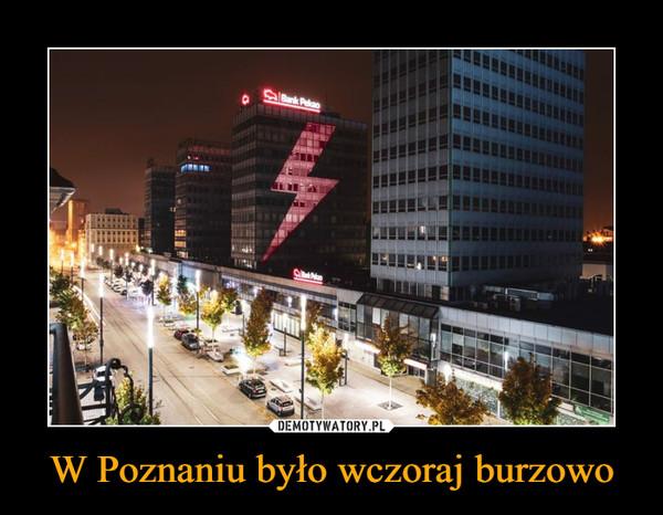 W Poznaniu było wczoraj burzowo –