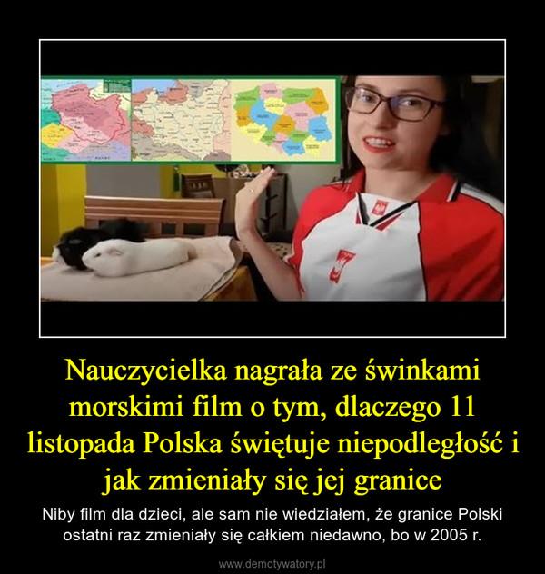 Nauczycielka nagrała ze świnkami morskimi film o tym, dlaczego 11 listopada Polska świętuje niepodległość i jak zmieniały się jej granice – Niby film dla dzieci, ale sam nie wiedziałem, że granice Polski ostatni raz zmieniały się całkiem niedawno, bo w 2005 r.