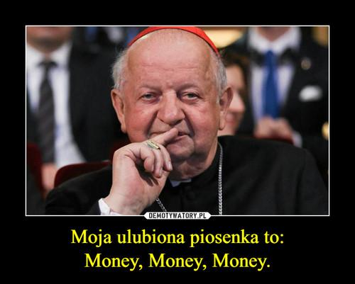 Moja ulubiona piosenka to: Money, Money, Money.