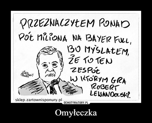 Omyłeczka –  PRZEZNACZYŁEM PONADPót niioNA NA BAYER FULL,BO MYSLATEM,ŽE TO TENZESPotw KTÓRYM GRAROBERTLEISANOOUSK?.sklep.zartownisponury.pl