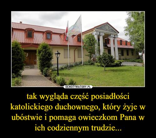 tak wygląda część posiadłości katolickiego duchownego, który żyje w ubóstwie i pomaga owieczkom Pana w ich codziennym trudzie...