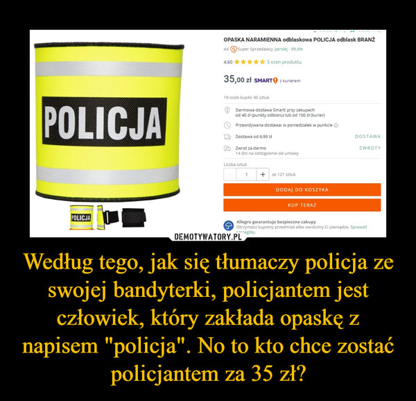 """Według tego, jak się tłumaczy policja ze swojej bandyterki, policjantem jest człowiek, który zakłada opaskę z napisem """"policja"""". No to kto chce zostać policjantem za 35 zł? –"""