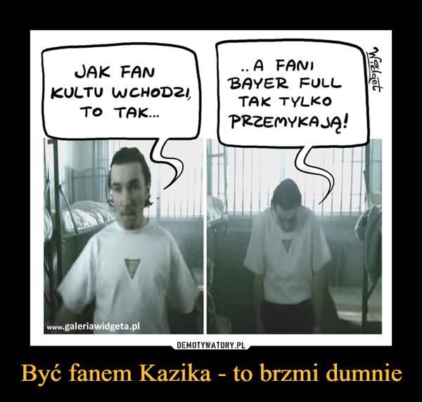 Być fanem Kazika - to brzmi dumnie –