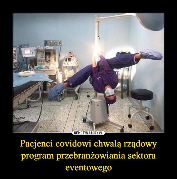 Pacjenci covidowi chwalą rządowy program przebranżowiania sektora eventowego –