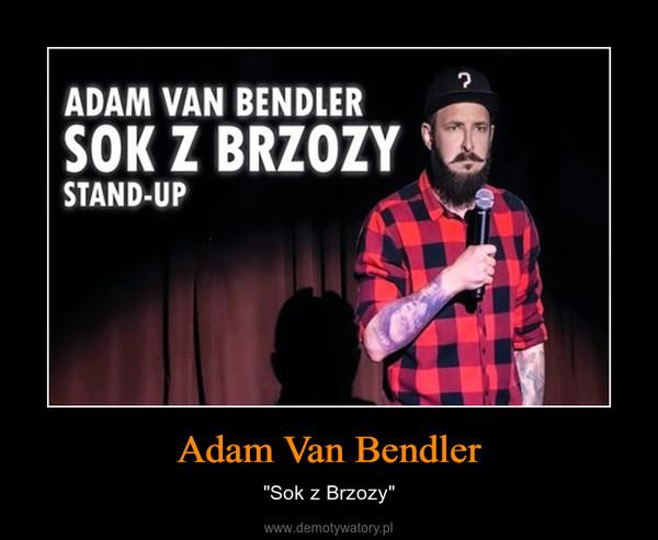 """Adam Van Bendler – """"Sok z Brzozy"""""""