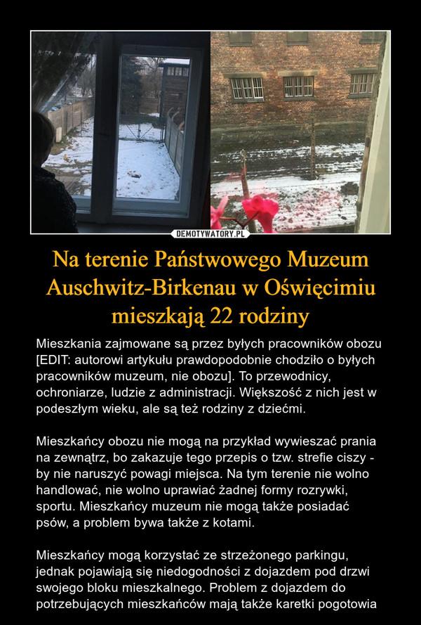 Na terenie Państwowego Muzeum Auschwitz-Birkenau w Oświęcimiu mieszkają 22 rodziny