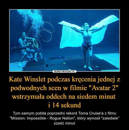 """Kate Winslet podczas kręcenia jednej z podwodnych scen w filmie """"Avatar 2"""" wstrzymała oddech na siedem minut  i 14 sekund"""