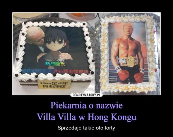 Piekarnia o nazwieVilla Villa w Hong Kongu – Sprzedaje takie oto torty