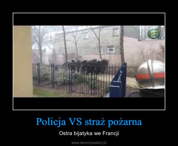 Policja VS straż pożarna – Ostra bijatyka we Francji