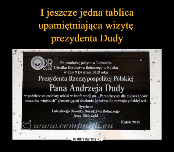 I jeszcze jedna tablica upamiętniająca wizytę  prezydenta Dudy