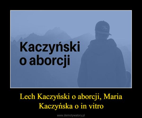 Lech Kaczyński o aborcji, Maria Kaczyńska o in vitro –