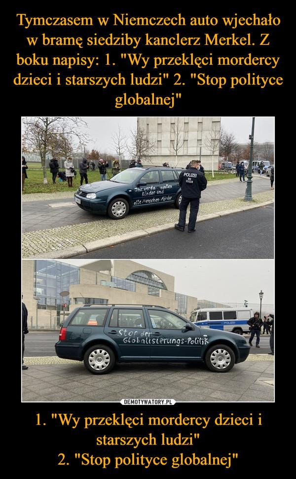 """1. """"Wy przeklęci mordercy dzieci i starszych ludzi""""2. """"Stop polityce globalnej"""" –"""